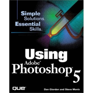 Using Photoshop 5 (Simple Solutions, Essential Skills S.)