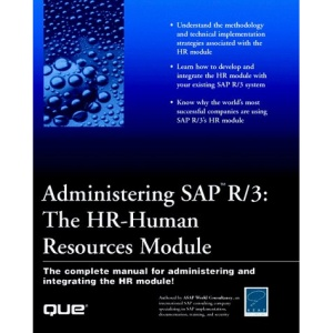 Administering SAP R/3: The HR-Human Resources Module (Asap World Consultancy)