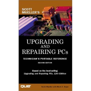 Upgrading and Repairing PCs: Technician's Portable Reference (Scott Mueller Library)