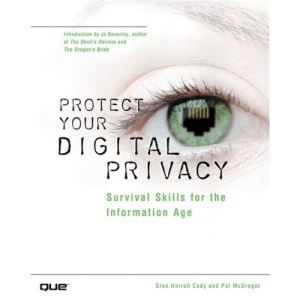 Protect Your Digital Privacy: Survival Skills for the Information Age