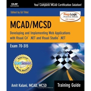MCAD/MCSD Training Guide 70-315: Developing and Implementing Web Applications with Visual C#.NET and Visual Studio.NET