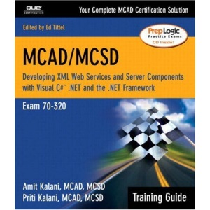 MCAD/MCSD Training Guide (70-320): Developing XML Web Services and Server Components with Visual C#™ .NET and the .NET Framework: Exam 70-320 (Training Guide Series)