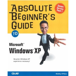 Absolute Beginner's Guide to Microsoft Windows XP (Absolute Beginner's Guides)