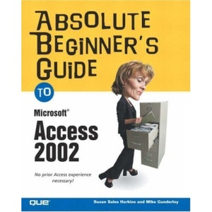 Absolute Beginner's Guide to Microsoft Access 2002 (Absolute Beginner's Guides)