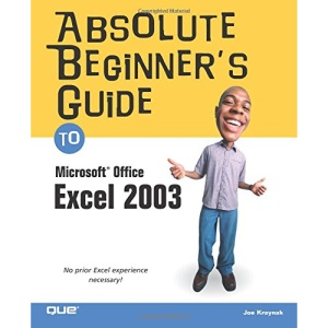 Absolute Beginner's Guide to Microsoft Office Excel 2003 (Absolute Beginner's Guides)