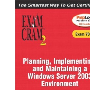 MCSA/MCSE Planning, Implementing, and Maintaining a Microsoft Windows Server 2003 Environment (Exam 70-296) (Exam Cram 2)