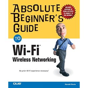 Absolute Beginner's Guide to Wi-Fi Wireless Networking (Absolute Beginner's Guides)