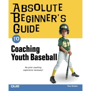 Absolute Beginner's Guide to Coaching Youth Baseball (Absolute Beginner's Guides)