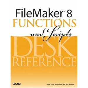 Filemaker 8 Functions and Scripts: Desk Reference