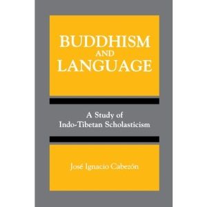 Buddhism and Language: A Study of Indo-Tibetan Scholasticism (Toward a Comparative Philosophy of Religions)