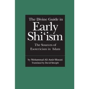 The Divine Guide to Early Shi'ism: Sources of Esotericism in Islam