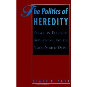 The Politics of Heredity: Essays on Eugenics, Biomedicine and the Nature-nurture Debate (SUNY Series in Philosophy and Biology)