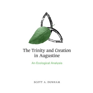 The Trinity and Creation in Augustine: An Ecological Analysis (Suny Series on Religion and the Environment)