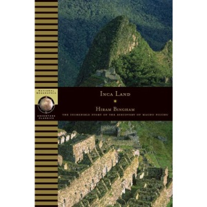 Inca Land: Explorations in the Highlands of Peru (National Geographic Adventure Classics)