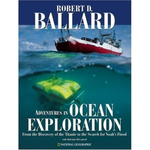 Adventures in Ocean Exploration: From the Discovery of the Titanic to the Search for Noah's Flood