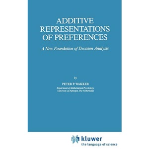 Additive Representations of Preferences: A New Foundation of Decision Analysis (Theory and Decision Library C)