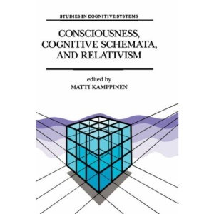 Consciousness, Cognitive Schemata, and Relativism: Multidisciplinary Explorations in Cognitive Science (Studies in Cognitive Systems)