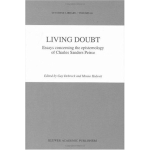 Living Doubt: Essays concerning the Epistemology of Charles Sanders Peirce (Synthese Library)