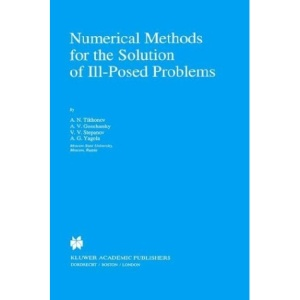 Numerical Methods for the Solution of Ill-Posed Problems (Mathematics and Its Applications)