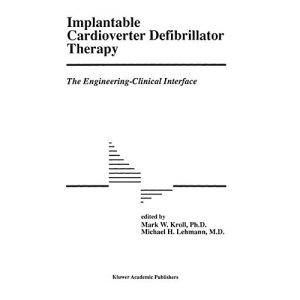 Implantable Cardioverter Defibrillator Therapy: The Engineering-Clinical Interface (Developments in Cardiovascular Medicine)
