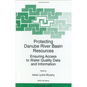 Protecting Danube River Basin Resources: Ensuring Access to Water Quality Data and Information: Proceedings of the NATO Advanced Research Workshop on ... (NATO Science Partnership Sub-Series: 2:)