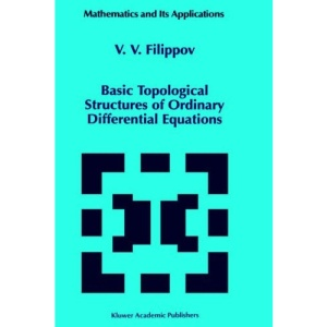 Basic Topological Structures of Ordinary Differential Equations (Mathematics and Its Applications)