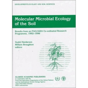 Molecular Microbial Ecology of the Soil: Results from an FAO/IAEA Co-ordinated Research Programme, 1992-1996 (Developments in Plant and Soil Sciences)