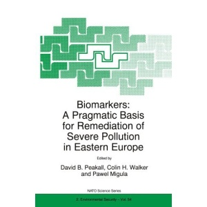 Biomarkers: A Pragmatic Basis for Remediation of Severe Pollution in Eastern Europe (NATO Science Partnership Sub-Series: 2:)