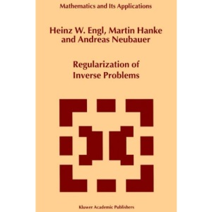 Regularization of Inverse Problems (Mathematics and its Applications (closed))