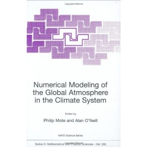 Numerical Modeling of the Global Atmosphere in the Climate System: Proceedings of the NATO Advanced Study Institute, on Numerical Modeling of the ... 5, 1998 (NATO Science Series C: (closed))