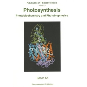 Photosynthesis Photobiochemistry and Photobiophysics (Advances in Photosynthesis and Respiration)