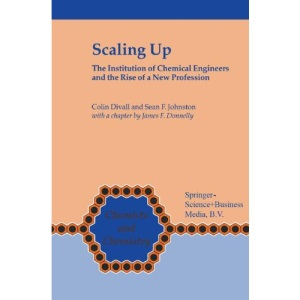 Scaling Up: The Institution of Chemical Engineers and the Rise of a New Profession (Chemists and Chemistry)