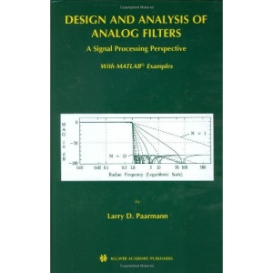 Design and Analysis of Analog Filters: A Signal Processing Perspective (The Springer International Series in Engineering and Computer Science)