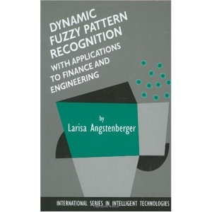 Dynamic Fuzzy Pattern Recognition with Applications to Finance and Engineering (International Series in Intelligent Technologies)