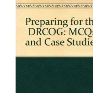 Preparing for the DRCOG: MCQs and Case Studies