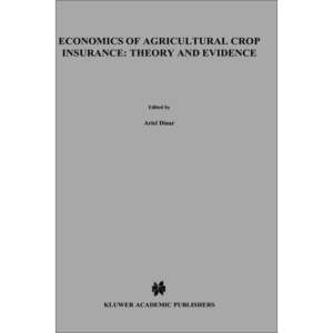Economics of Agricultural Crop Insurance: Theory and Evidence (Natural Resource Management and Policy)