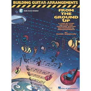 Building Guitar Arrangements from the Ground Up: A Step-by-Step Method for Creating Guitar Instrumental Arrangements