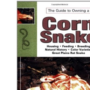 The Guide to Owning Corn and Red Rat Snakes (Herpetology series)