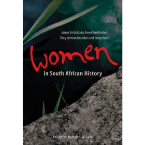Women in South African History: Basusaiimbokodo, Bawelaimilambo / They Move Boulders and Cross Rivers