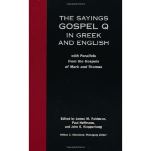 The Sayings Gospel Q in Greek and English: With Parallels from the Gospels of Mark and Thomas
