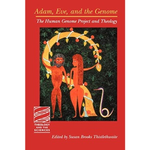 Adam, Eve and the Genome: The Human Genome Project and Theology (Theology & the Sciences)