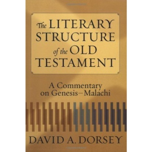 The Literary Structure of the Old Testament: A Commentary on Genesis-Malachi