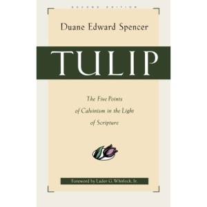 Tulip: The Five Points of Calvinism in the Light of Scripture