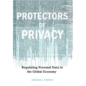 Protectors of Privacy: Regulating Personal Data in the Global Economy