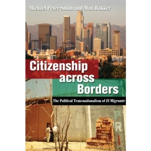 Citizenship Across Borders: Version 2: The Political Transnationalism of El Migrante