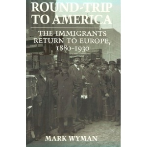 Round-trip to America: Immigrants Return to Europe, 1880-1930 (Cornell Paperbacks)