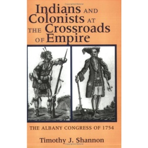 Indians and Colonists at the Crossroads of Empire: The Albany Congress of 1754