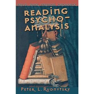 Reading Psychoanalysis: Freud, Rank, Ferenczi, Groddeck (Cornell Studies in the History of Psychiatry)