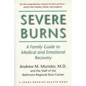 Severe Burns: A Family Guide to Medical and Emotional Recovery (A Johns Hopkins Press Health Book)