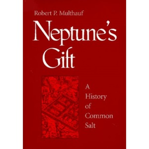 Neptune's Gift: A History of Common Salt (Johns Hopkins Studies in the History of Technology)